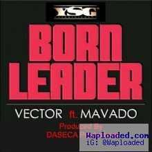 Vector - Born Leader ft Mavado